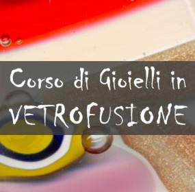 Corso di Gioielli in Vetrofusione